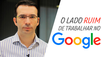 O lado ruim de trabalhar no Google